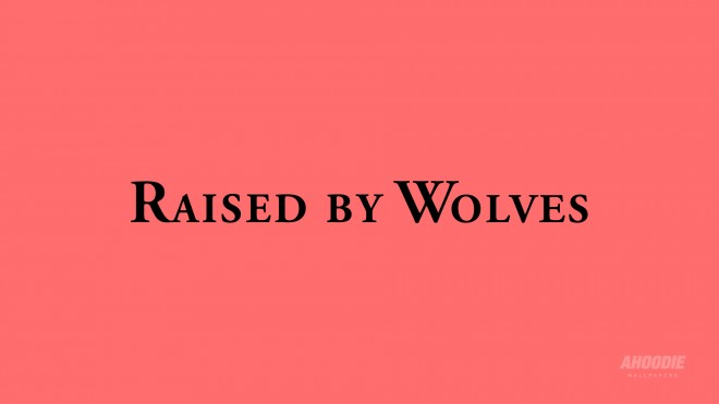 raised by wolves wallpapers 660x371 RAISED BY WOLVES WALLPAPERS